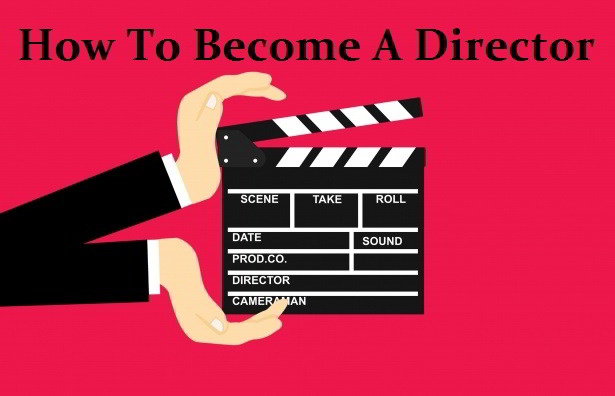 How To Become A Director – The Beginners Guide